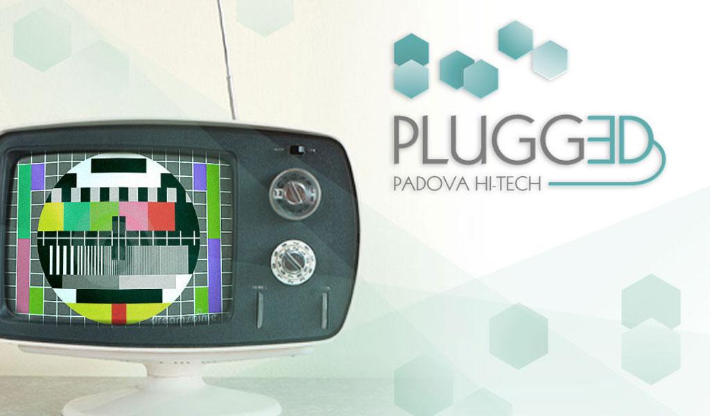PLUGGED / Padova Hi-Tech